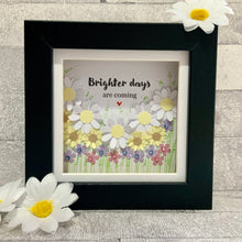 Load image into Gallery viewer, Brighter Days Are Coming Frame