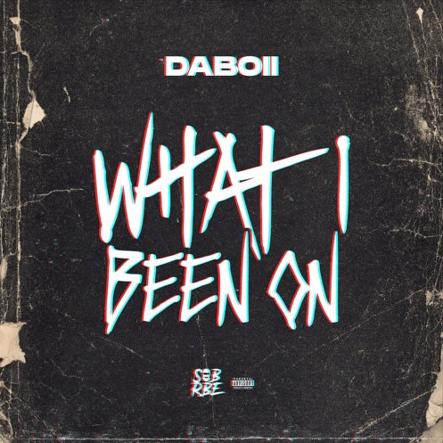 "SOB X RBE DABOII - ""WHAT I BEEN ON"" (Prod. by Lil Reece)"