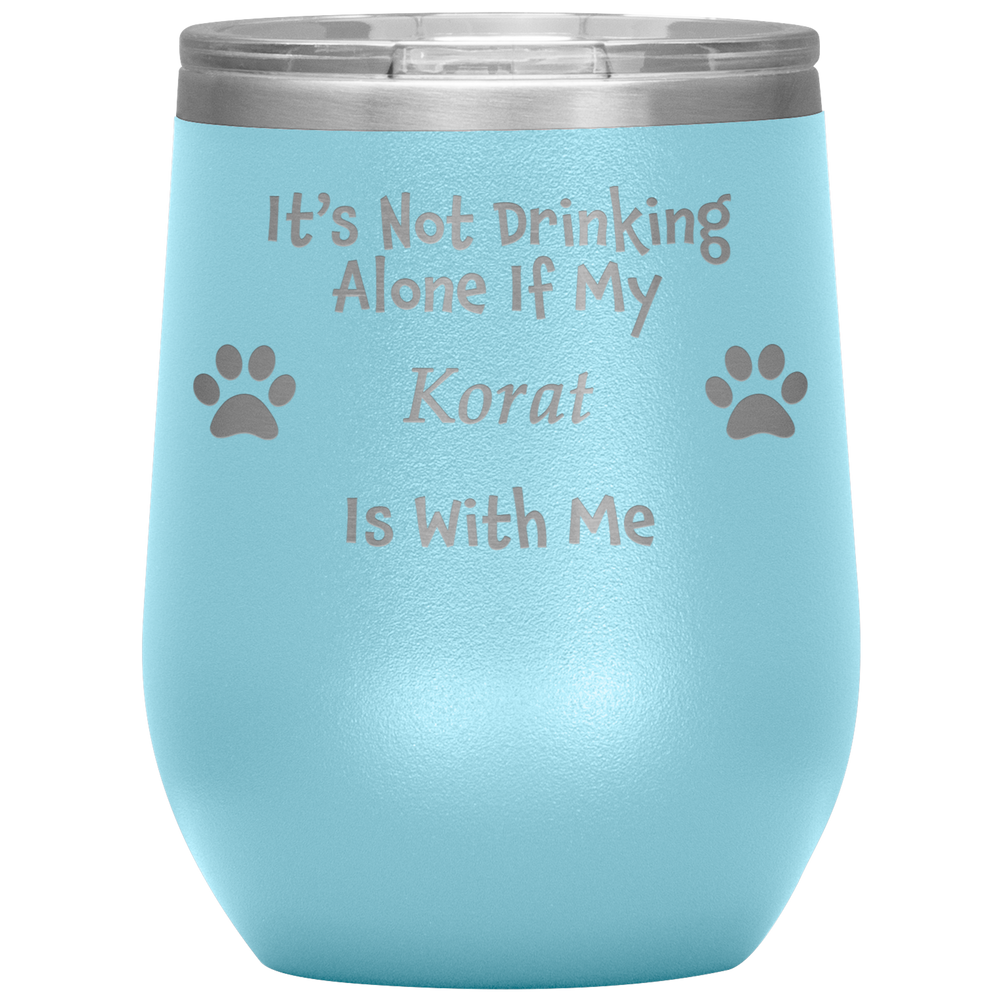 It's Not Drinking Alone If My Korat Is With Me