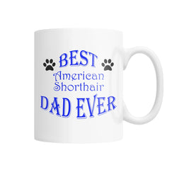 Best American Shorthair Dad Ever White Coffee Mug