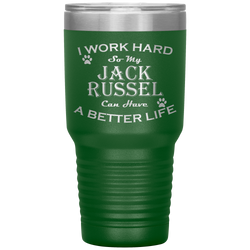 I Work Hard So My Jack Russel Can Have a Better Life 30 Oz. Tumbler