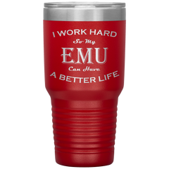 I Work Hard So My Emu Can Have a Better Life 30 Oz. Tumbler
