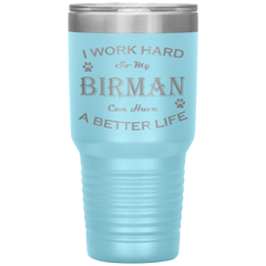 I Work Hard So My Birman Can Have a Better Life 30 Oz. Tumbler
