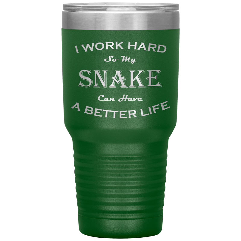 I Work Hard So My Snake Can Have a Better Life 30 Oz. Tumbler