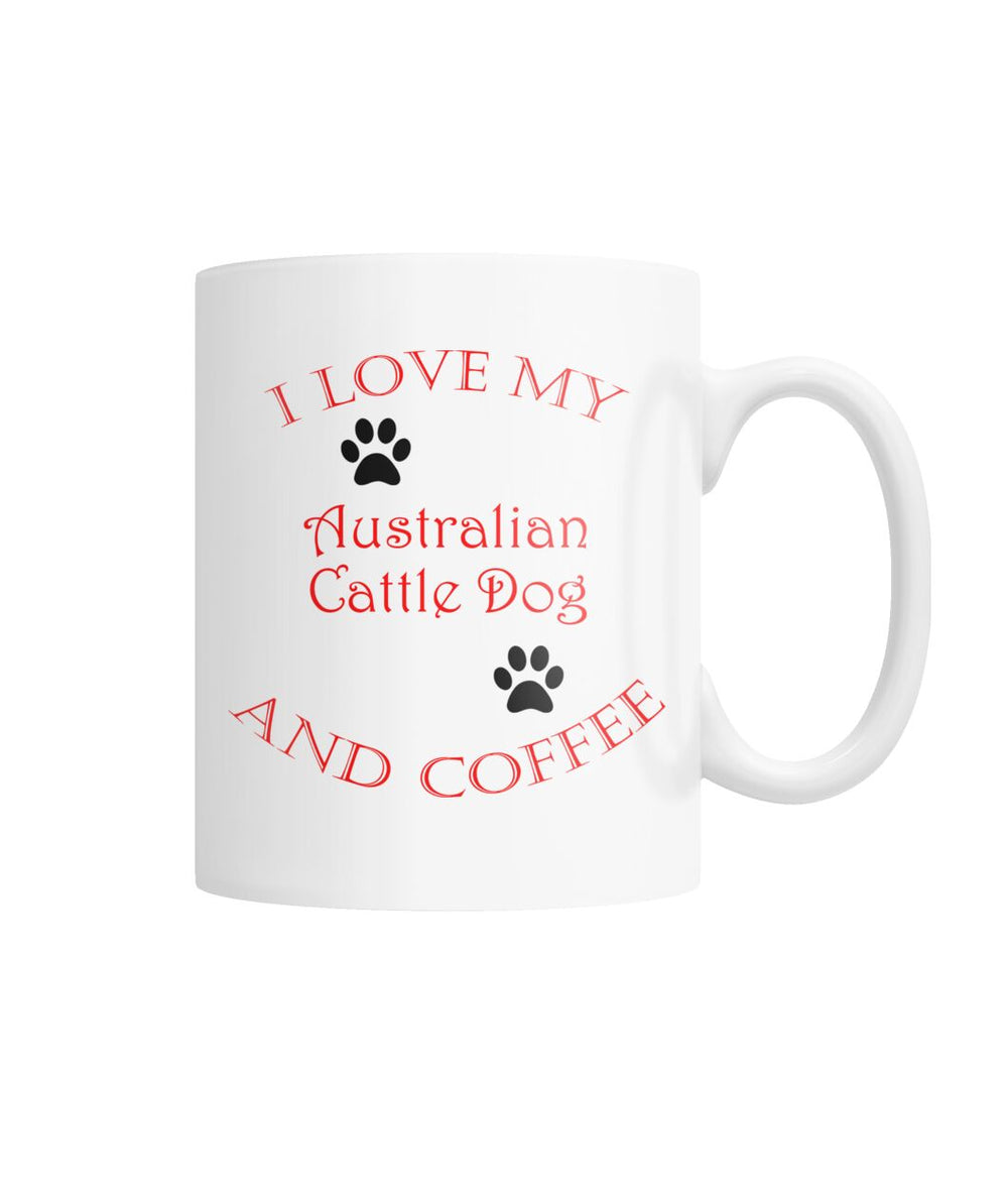 I Love My Australian Cattle Dog and Coffee White Coffee Mug