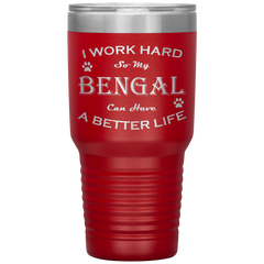 I Work Hard So My Bengal Can Have a Better Life 30 Oz. Tumbler