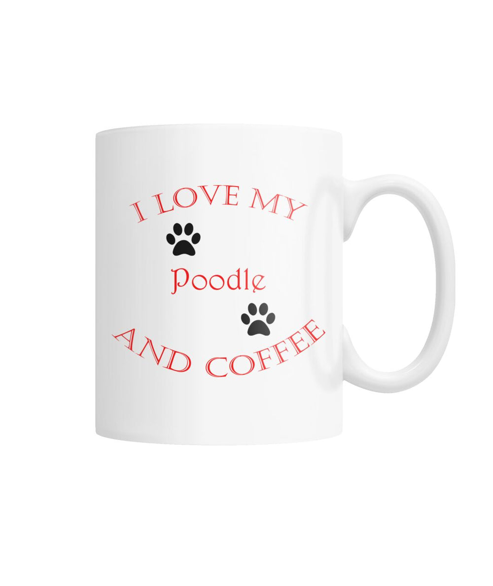 I Love My Poodle and Coffee White Coffee Mug