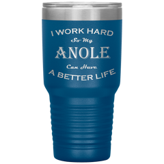 I Work Hard So My Anole Can Have a Better Life 30 Oz. Tumbler