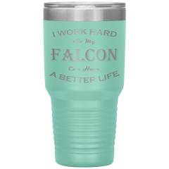 I Work Hard So My Falcon Can Have a Better Life 30 Oz. Tumbler