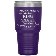 I Work Hard So My King Snake Can Have a Better Life 30 Oz. Tumbler