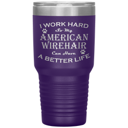 I Work Hard So My American Wirehair Can Have a Better Life 30 Oz. Tumbler