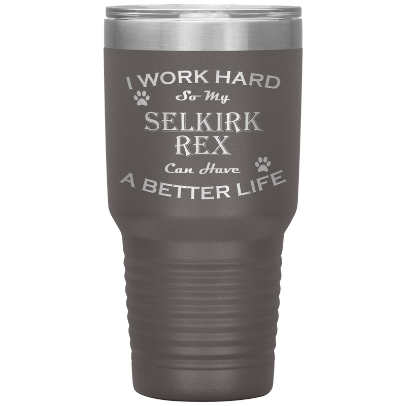 I Work Hard So My Selkirk Rex Can Have a Better Life 30 Oz. Tumbler
