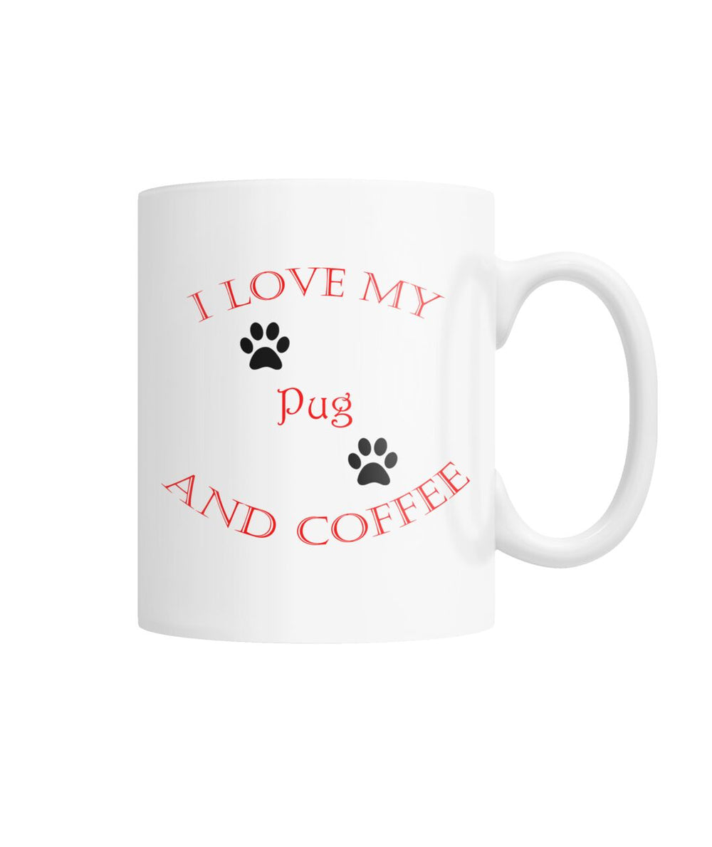 I Love My Pug and Coffee White Coffee Mug