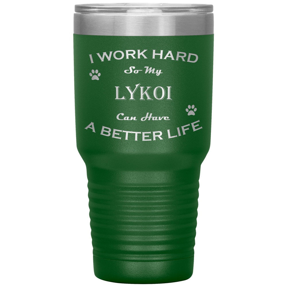 I Work Hard So My Lykoi Can Have a Better Life 30 Oz. Tumbler