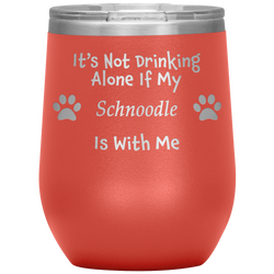 It's Not Drinking Alone If My Schnoodle Is With Me