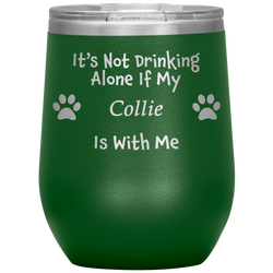 It's Not Drinking Alone If My Collie Is With Me