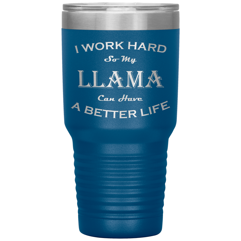 I Work Hard So My Llama Can Have a Better Life 30 Oz. Tumbler