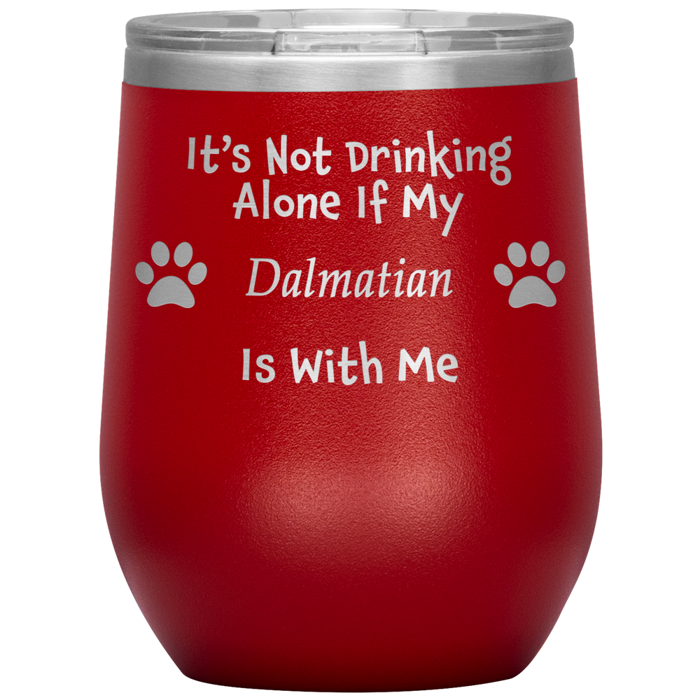 It's Not Drinking Alone If My Dalmatian Is With Me