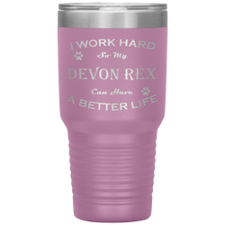 I Work Hard So My Devon Rex Can Have a Better Life 30 Oz. Tumbler