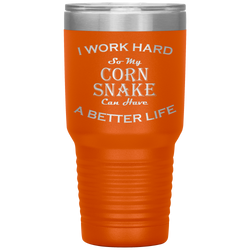 I Work Hard So My Corn Snake Can Have a Better Life 30 Oz. Tumbler