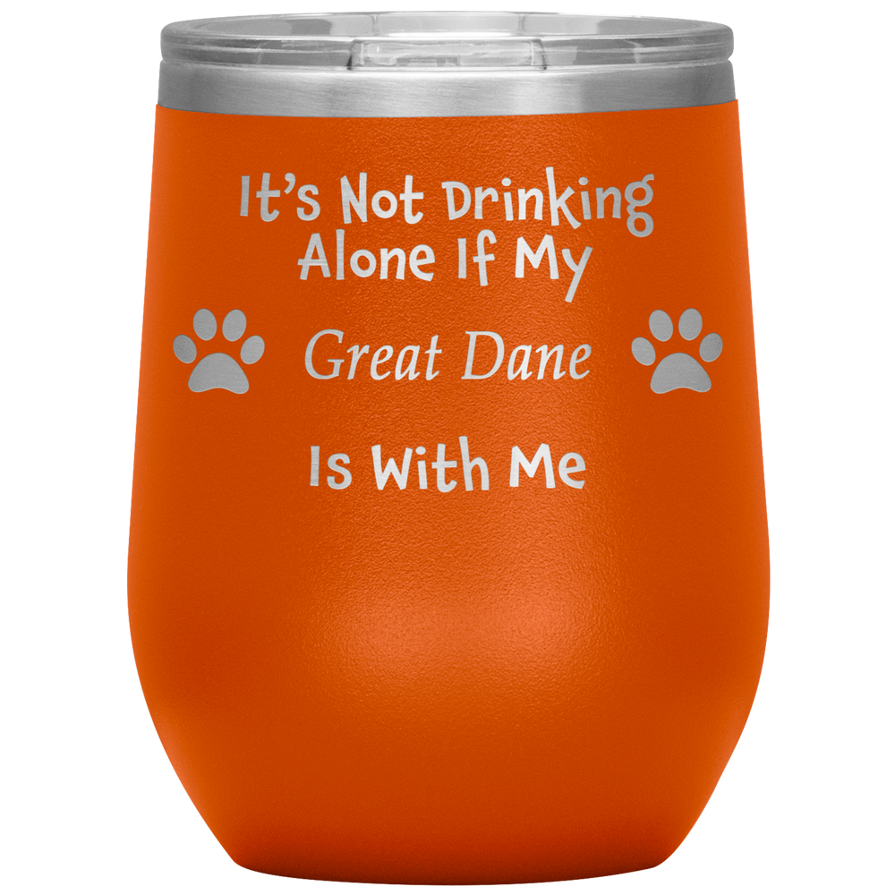 It's Not Drinking Alone If My Great Dane Is With Me