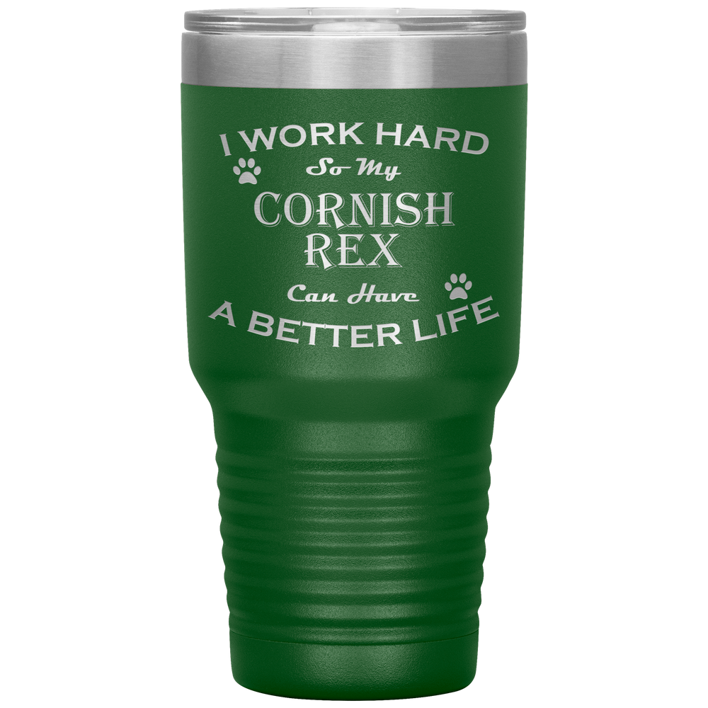 I Work Hard So My Cornish Rex Can Have a Better Life 30 Oz. Tumbler