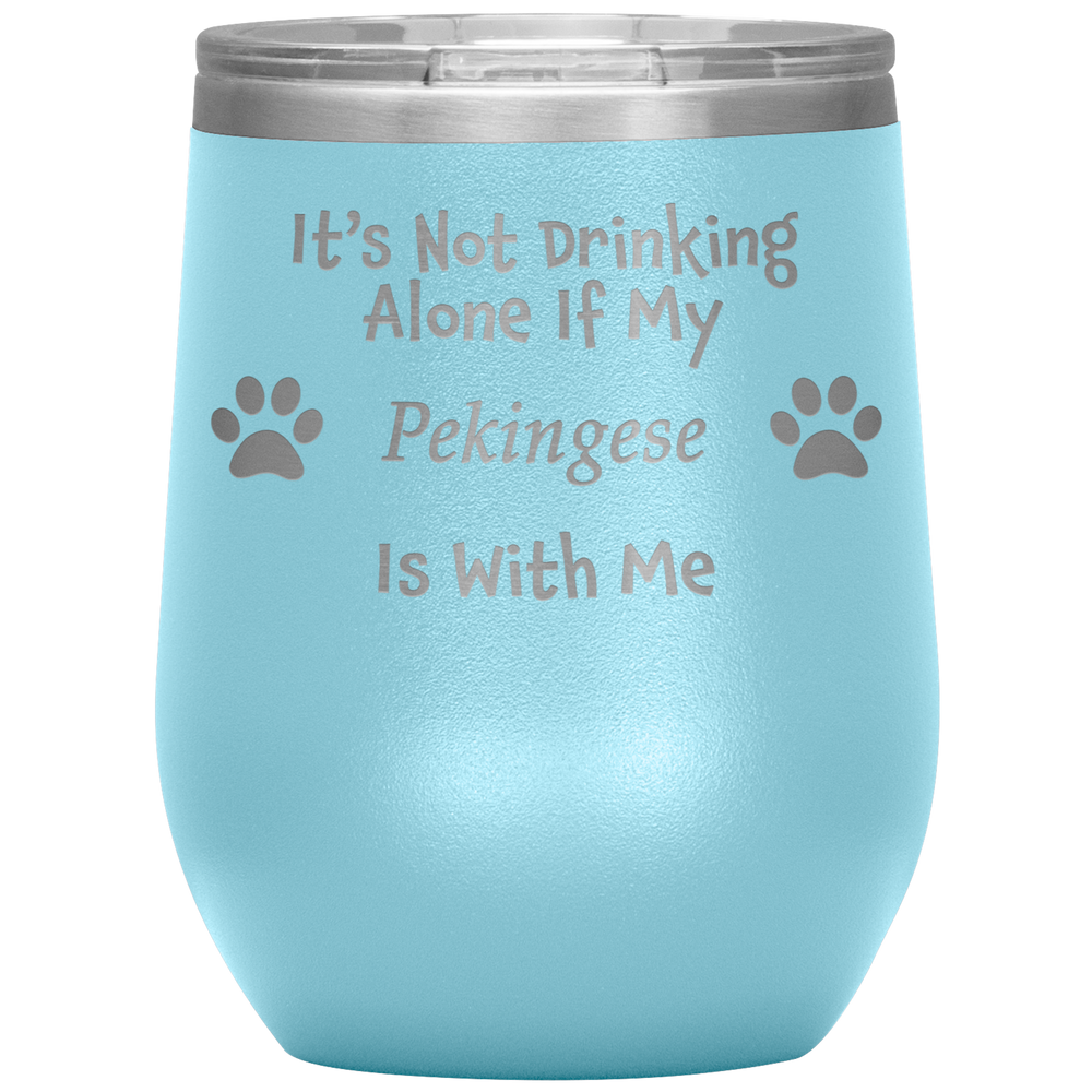 It's Not Drinking Alone If My Pekingese Is With Me