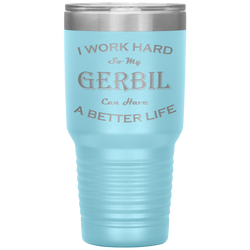 I Work Hard So My Gerbil Can Have a Better Life 30 Oz. Tumbler