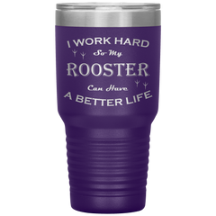 I Work Hard So My Rooster Can Have a Better Life 30 Oz. Tumbler