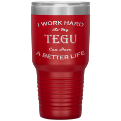 I Work Hard So My Tegu Can Have a Better Life 30 Oz. Tumbler