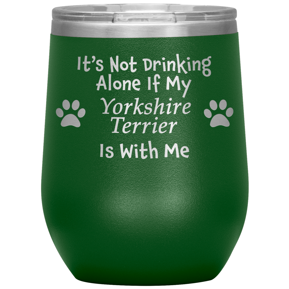 It's Not Drinking Alone If My Yorkshire Terrier Is With Me