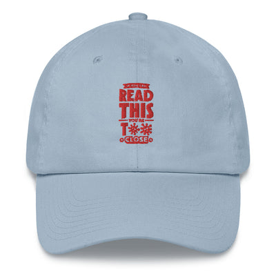 """If You Can Read This You Are Too Close"" Embroidered Dad hat"