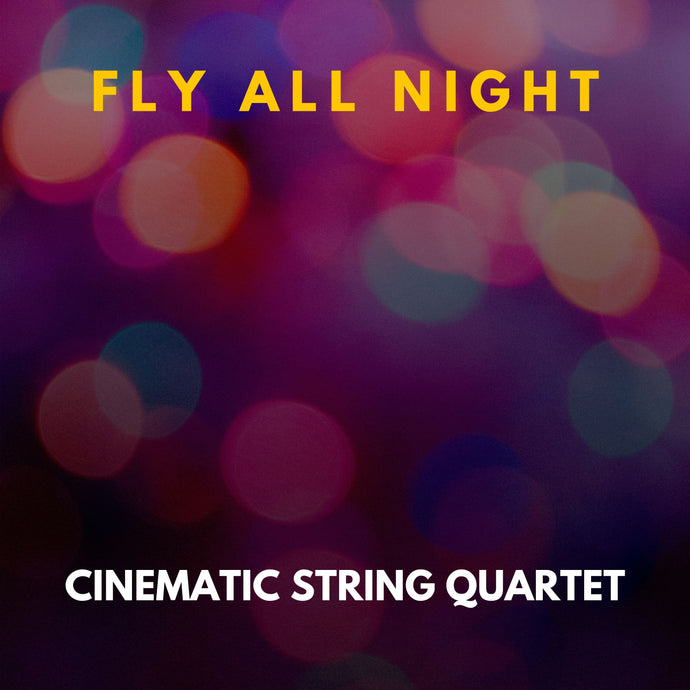 Fly All Night EP - Cinematic String Quartet