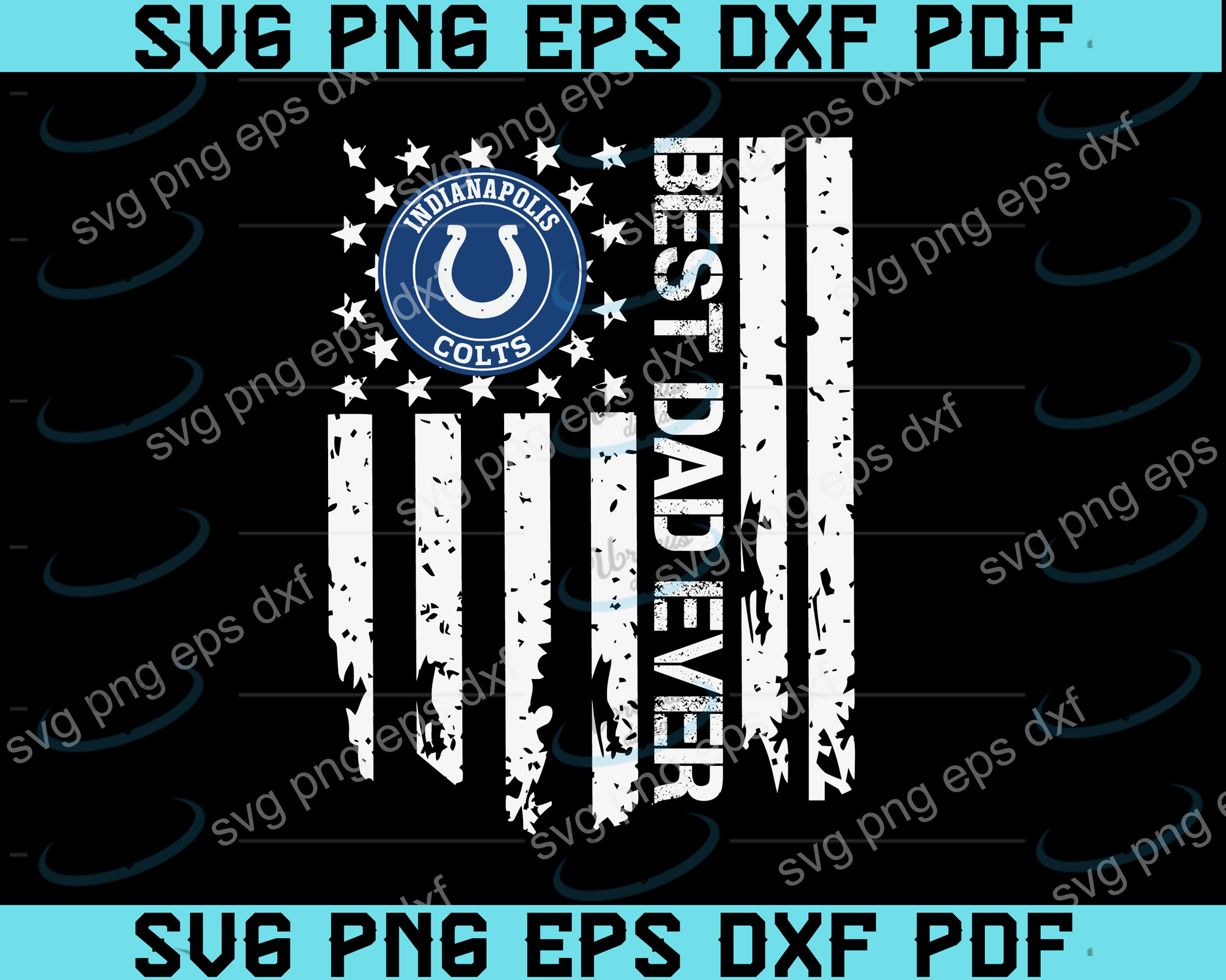 Indianapolis Colts Best Dad Ever American Flag svg,Indianapolis Colts Best Dad svg,Indianapolis Colts dad svg,father's day svg,png ,eps,dxf,pdf file