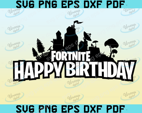 Fortnite happy birthday SVG,SVG Files For Silhouette, Files For Cricut, SVG, DXF, EPS, PNG Instant Download