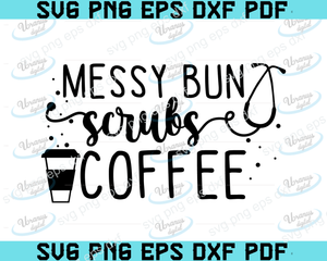Messy bun coffee and scrubs SVG,SVG Files For Silhouette, Files For Cricut, SVG, DXF, EPS, PNG Instant Download