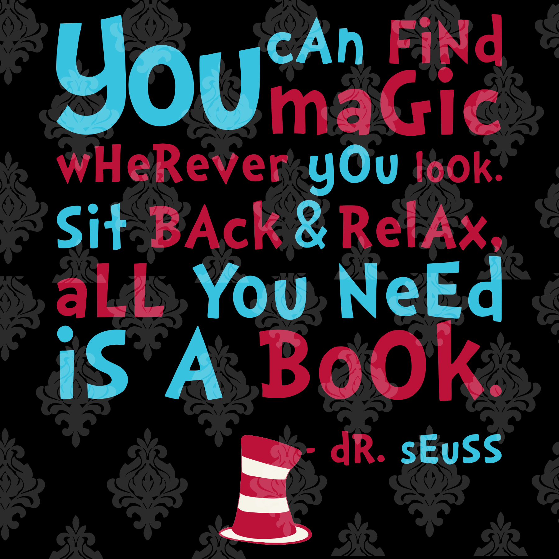 You can find magic wherever you look. Sit back & relax, all you need is a book. - Dr. Seuss , dr seuss quotes, SVG Files, SVG Files For Cricut, Digital Files.