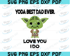 Yoda Best Dad Ever love you i do svg, Star Wars svg, best dad ever svg, fathers day svg, dad svg, papa svg, father svg, father's day svg