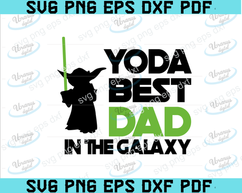 Yoda Best Dad in the Galaxy svg, Star Wars svg, best dad ever svg, fathers day svg, dad svg, papa svg, father svg, father's day svg