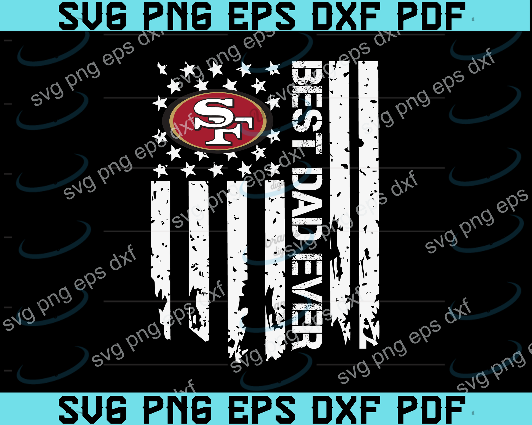 San Francisco 49ers Best Dad Ever American Flag Svg San Francisco 49er Uranusdigital