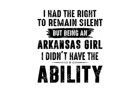 I had the right to remain silent but being an arkansas girl svg,arkansas girl svg,funny quotes,motivational quote,digital file, vinyl for cricut, svg cut files, svg clipart, silhouette svg, cricut svg file