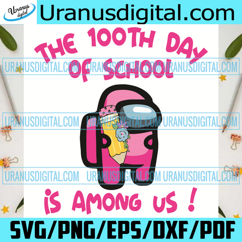 The 100th Day Of School Is Among Us Svg, Trending Svg, Among Us Svg, 100th Day Of School Svg, Crewmate Svg, Impostor Sublimation, School Svg, Impostors Svg, Game Love Svg, Student Svg, Among Us Game Svg, Game Svg