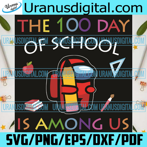 The 100 Days Of School Is Among Us Svg, Trending Svg, 100 Days Of School Svg, Among Us Svg, Impostors Svg, Crewmate Svg, Game Svg, School Svg, Student Svg, Teacher Svg, Quarantined Svg, 100th Day Of School Svg, School Gifts Svg