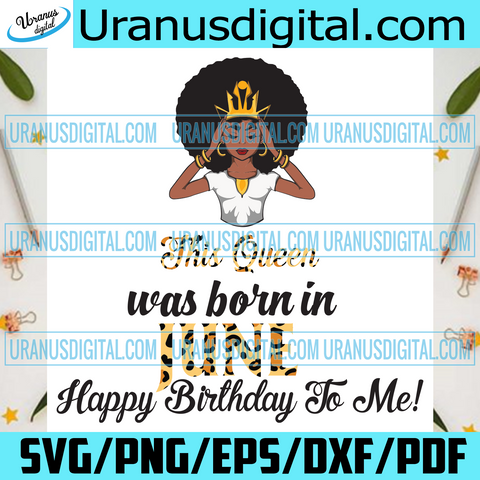 This Queen Was Born In June, Birthday Svg, June Birthday Svg, June Queen Svg, Birthday Black Girl, Black Girl Svg, Born In June, June Black Girl, Black Queen Svg, Birthday Girl Svg