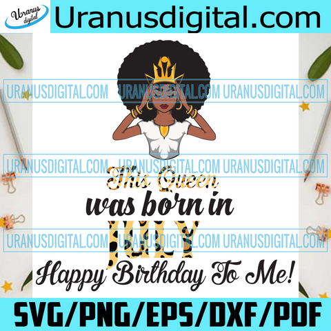This Queen Was Born In July, Birthday Svg, July Birthday Svg, July Queen Svg, Birthday Black Girl, Black Girl Svg, Born In July, July Black Girl, Black Queen Svg, Birthday Girl Svg, Happy Birthday Svg