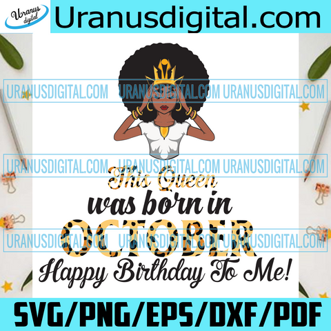 This Queen Was Born In October, Birthday Svg, October Birthday Svg, October Queen Svg, Birthday Black Girl, Black Girl Svg, Born In October, October Black Girl, Black Queen Svg, Birthday Girl Svg