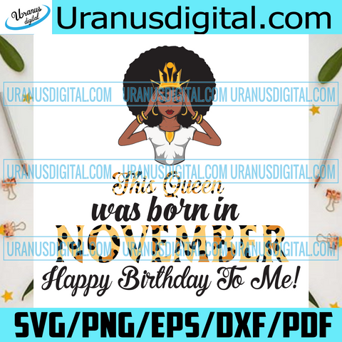 This Queen Was Born In November, Birthday Svg, November Birthday Svg, November Queen Svg, Birthday Black Girl, Black Girl Svg, Born In November, November Black Girl