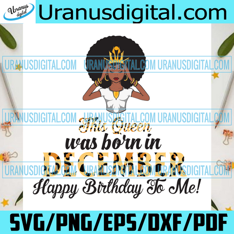 This Queen Was Born In December, Birthday Svg, December Birthday Svg, December Queen Svg, Birthday Black Girl, Black Girl Svg, Born In December, December Black Girl, Black Queen Svg
