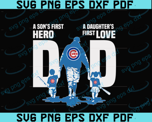 Chicago Cubs DAD a Son's First Hero Daughter's First Love svg, Father's Day Gift, Baseball Fan svg, Dad Shirt, Father's Day svg,Chicago Cubs DAD svg,