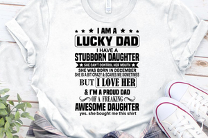 I am a Lucky Dad I have a Stubborn Daughter and Yes She Bought Me This Shirt Funny Father Quotes, she was born in December ,  SVG PNG Cutting File Cricut Design Download